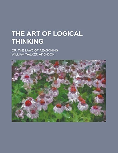 9781236740250: The Art of Logical Thinking; Or, The Laws of Reasoning