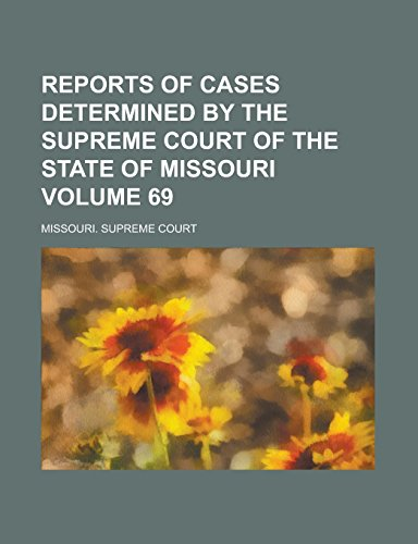 9781236742704: Reports of Cases Determined by the Supreme Court of the State of Missouri Volume 69