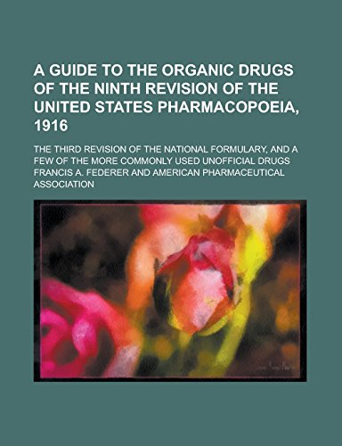 9781236748034: A Guide to the Organic Drugs of the Ninth Revision of the United States Pharmacopoeia, 1916; The Third Revision of the National Formulary, and a Few of the More Commonly Used Unofficial Drugs