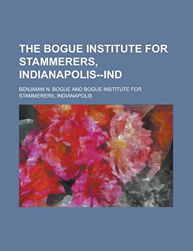 The Bogue Institute for Stammerers, Indianapolis--Ind: Bogue, Benjamin N.