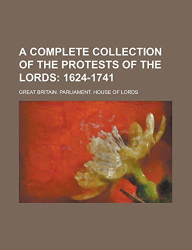 9781236764164: A Complete Collection of the Protests of the Lords