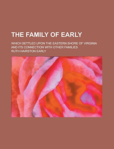 9781236764379: The family of Early; which settled upon the eastern shore of Virginia and its connection with other families