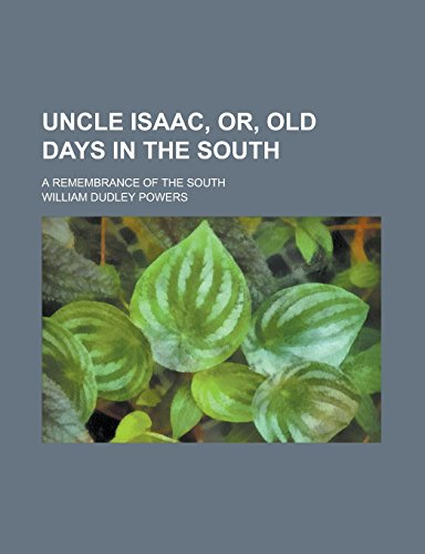 9781236771773: Uncle Isaac, Or, Old Days in the South; A Remembrance of the South
