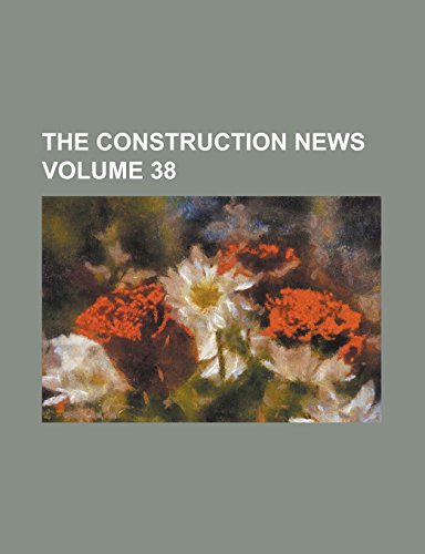 9781236774651: The Construction News Volume 38
