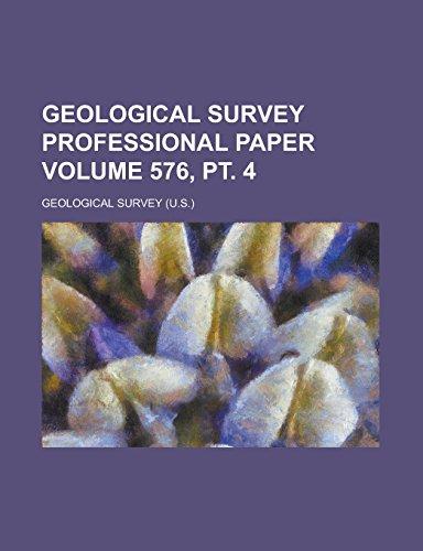 9781236786746: Geological Survey Professional Paper Volume 576, PT. 4