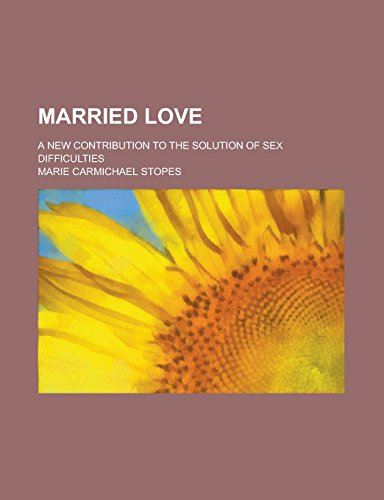 9781236794468: Married Love; A New Contribution to the Solution of Sex Difficulties