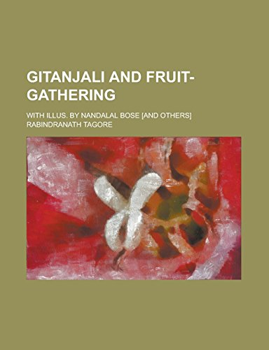 Gitanjali and Fruit-Gathering; With Illus. by Nandalal: Rabindranath Tagore