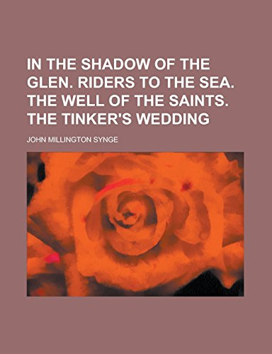 9781236811660: In the Shadow of the Glen. Riders to the Sea. the Well of the Saints. the Tinker's Wedding