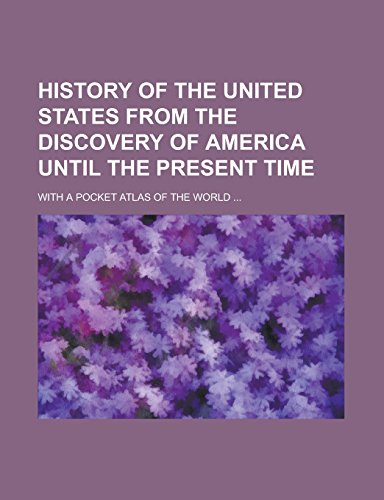 9781236818614: History of the United States from the Discovery of America Until the Present Time; With a Pocket Atlas of the World ...