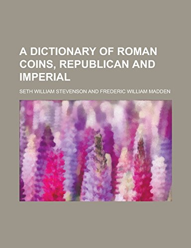 A Dictionary of Roman Coins, Republican and: Seth William Stevenson