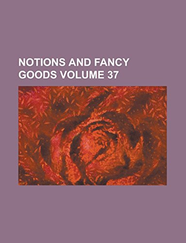 9781236836885: Notions and fancy goods Volume 37