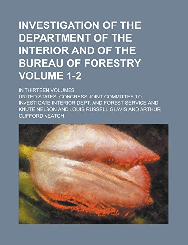 9781236837271: Investigation of the Department of the Interior and of the Bureau of Forestry; In Thirteen Volumes Volume 1-2