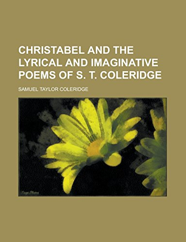9781236875174: Christabel and the Lyrical and Imaginative Poems of S. T. Coleridge