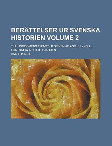 9781236888891: Berattelser Ur Svenska Historien; Till Ungdomens Tjenst Utgifven AF And. Fryxell; Fortsatta AF Otto Sjagren Volume 2