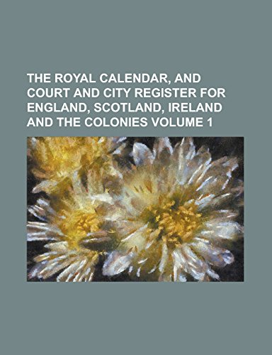 9781236888990: The Royal Calendar, and Court and City Register for England, Scotland, Ireland and the Colonies Volume 1