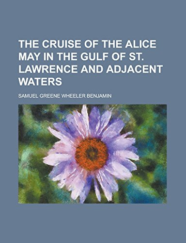 9781236889454: The cruise of the Alice May in the Gulf of St. Lawrence and adjacent waters
