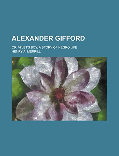9781236923110: Alexander Gifford; Or, Vi'let's Boy, a Story of Negro Life