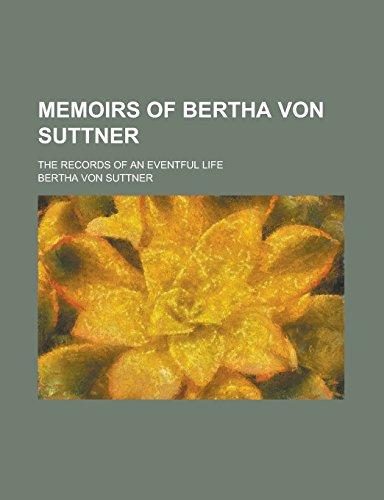 9781236941756: Memoirs of Bertha von Suttner; the records of an eventful life