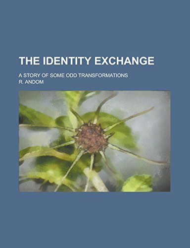 The Identity Exchange; A Story of Some: R Andom