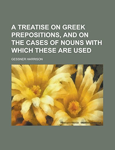 9781236945563: A Treatise on Greek Prepositions, and on the Cases of Nouns with which These are Used