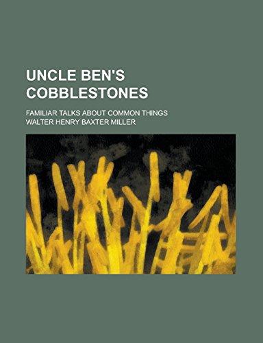 9781236947000: Uncle Ben's Cobblestones; Familiar Talks about Common Things