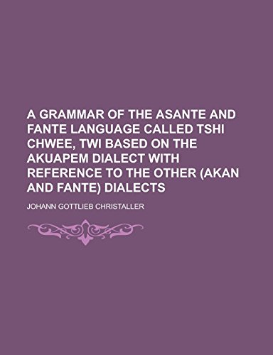 9781236948854: A grammar of the Asante and Fante language called Tshi Chwee, Twi based on the Akuapem dialect with reference to the other (Akan and Fante) dialects