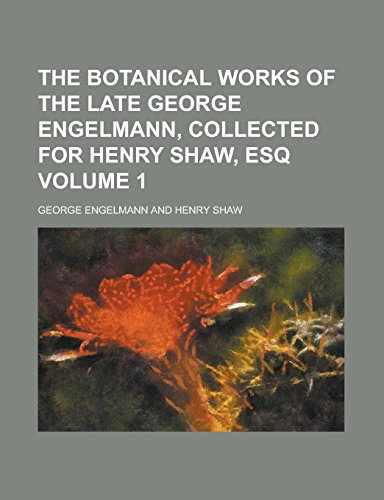 9781236953858: The botanical works of the late George Engelmann, collected for Henry Shaw, esq Volume 1