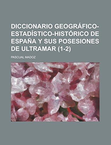 9781236955050: Diccionario geográfico-estadístico-histórico de España y sus posesiones de ultramar (1-2 ) (Spanish Edition)
