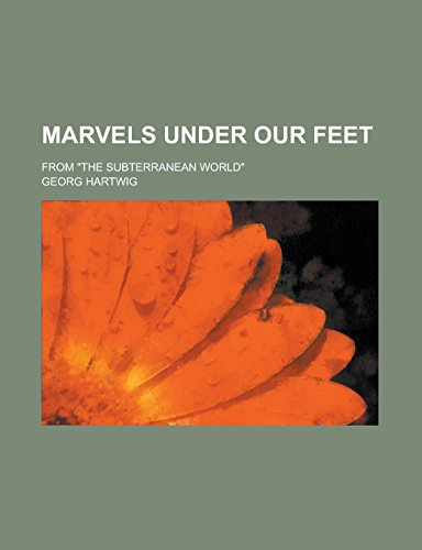 9781236963529: Marvels Under Our Feet; From the Subterranean World