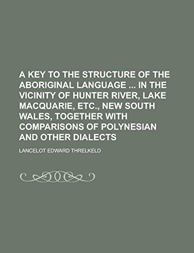 9781236977380: A Key to the Structure of the Aboriginal Language in the Vicinity of Hunter River, Lake Macquarie, Etc., New South Wales, Together with Comparisons of Polynesian and Other Dialects