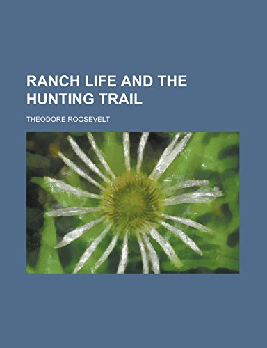 9781236978127: Ranch life and the hunting trail