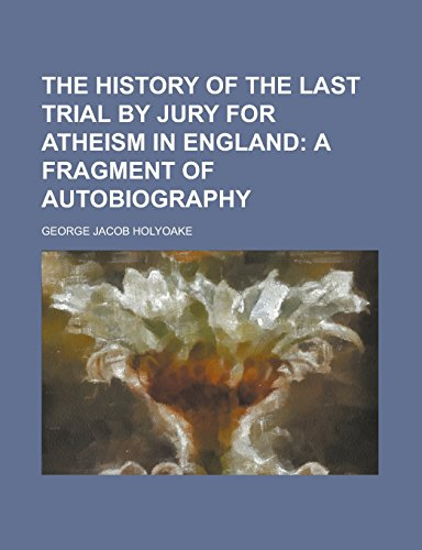 9781236980274: The history of the last trial by jury for atheism in England