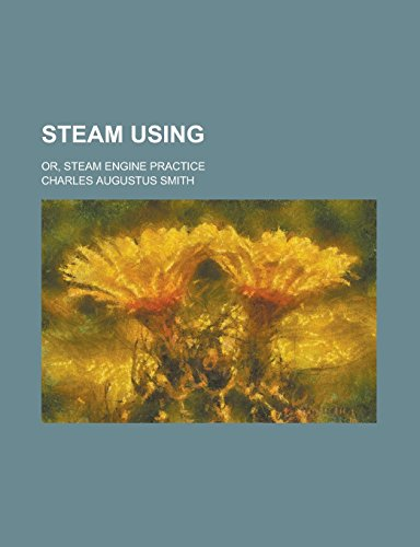 9781236980816: Steam Using; Or, Steam Engine Practice