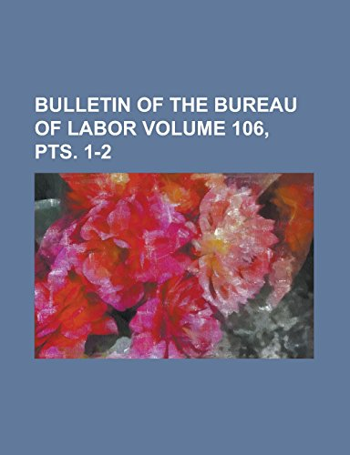 9781236982346: Bulletin of the Bureau of Labor Volume 106, pts. 1-2