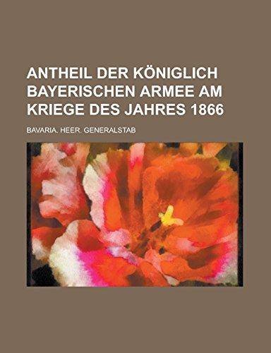 9781236983664: Antheil Der Koniglich Bayerischen Armee Am Kriege Des Jahres 1866