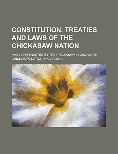 9781236992185: Constitution, Treaties and Laws of the Chickasaw Nation; Made and Enacted by the Chickasaw Legislature
