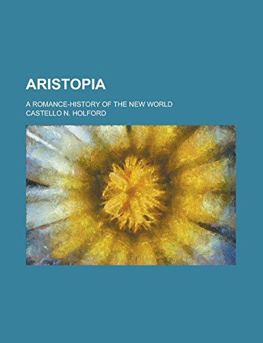 9781236995384: Aristopia; A Romance-History of the New World