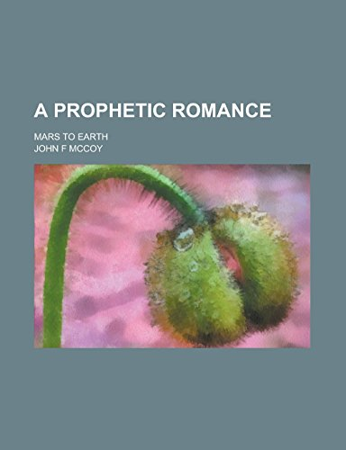 9781236999573: A Prophetic Romance; Mars to Earth