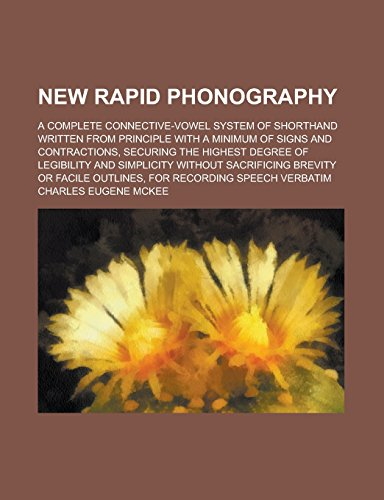 9781236999726: New rapid phonography; a complete connective-vowel system of shorthand written from principle with a minimum of signs and contractions, securing the ... without sacrificing brevity or facile