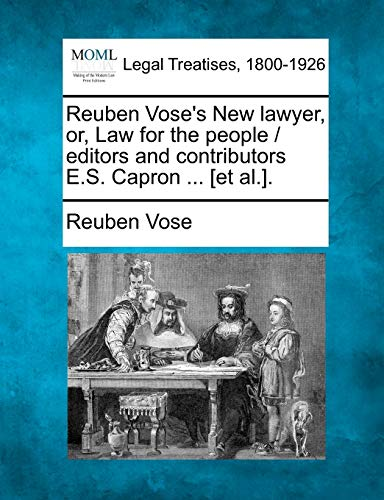 9781240000241: Reuben Vose's New lawyer, or, Law for the people / editors and contributors E.S. Capron ... [et al.].