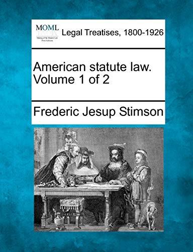 American statute law. Volume 1 of 2: Frederic Jesup Stimson