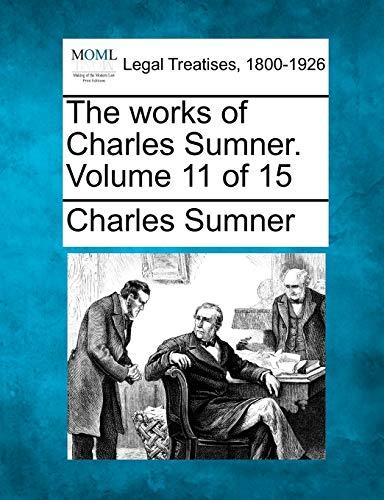 The works of Charles Sumner. Volume 11 of 15: Charles Sumner