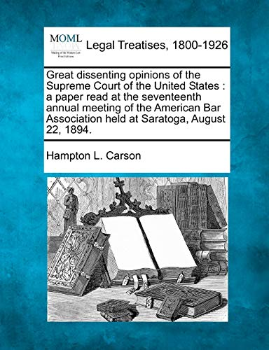 Great Dissenting Opinions of the Supreme Court of the United States: A Paper Read at the ...