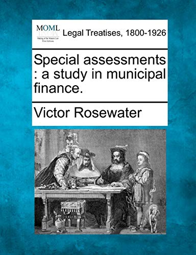 Special Assessments: A Study in Municipal Finance.: Victor Rosewater