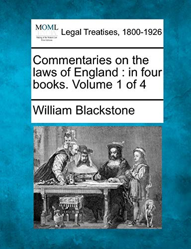 Commentaries on the Laws of England: In Four Books. Volume 1 of 4: William Blackstone