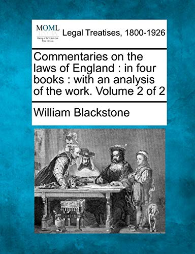 Commentaries on the Laws of England: In Four Books: With an Analysis of the Work. Volume 2 of 2: ...