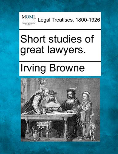 Short studies of great lawyers.: Irving Browne