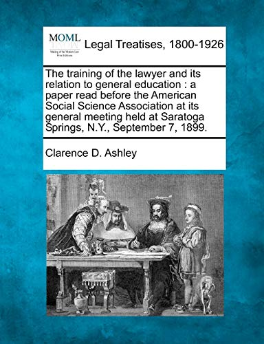 The Training of the Lawyer and Its Relation to General Education: A Paper Read Before the American ...