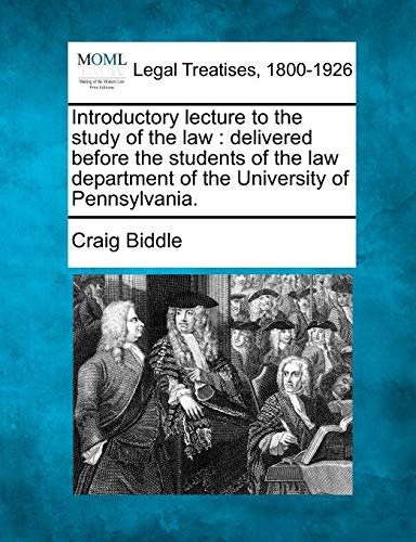 9781240004737: Introductory lecture to the study of the law: delivered before the students of the law department of the University of Pennsylvania.