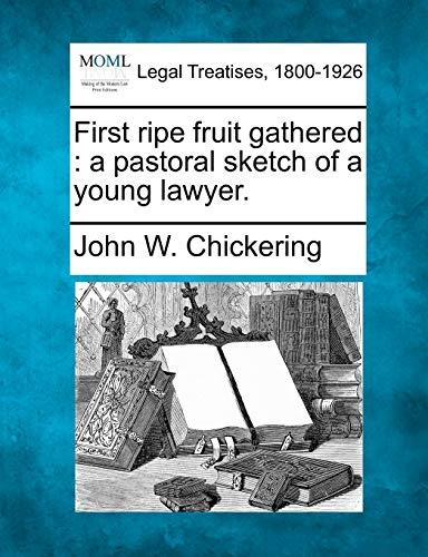 First Ripe Fruit Gathered: John W Chickering